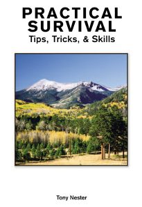 Practical Survival: Tips, Tricks and Skills. By Tony Nester, Outdoor Survival Instructor.